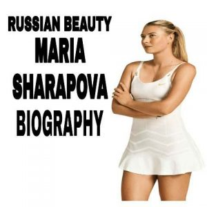 MARIA-SHARAPOVA-BIOGRAPHY